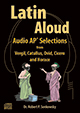Latin Aloud: Audio AP* Selections from Vergil, Catullus, Ovid, Cicero, and Horace
