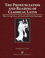 The Pronunciation and Reading of Classical Latin : The Living Voice of Greek and Latin Literature