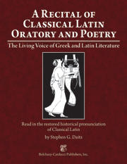 A Recital of Classical Latin Oratory and Poetry : The Living Voice of Greek and Latin Literature