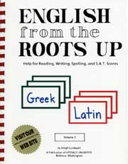 English from the Roots Up Volume I: Help for Reading, Writing, Spelling, and S.A.T. Scores