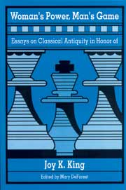 Woman's Power, Man's Game: Essays on Classical Antiquity in Honor of Joy K. King