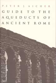 Guide to the Aqueducts of Ancient Rome