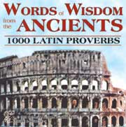 Words of Wisdom from the Ancients : 1000 Latin Proverbs