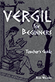 Vergil for Beginners : A Dual Approach to Early Vergil Study - Teacher's Guide