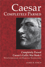 Caesar Completely Parsed: Completely Parsed Caesar's Gallic War Book I