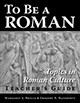 To Be A Roman: Topics in Roman Culture: Teacher's Guide