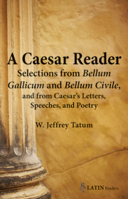 A Caesar Reader: Selections from Bellum Gallicum and Bellum Civile, and from Caesar's Letters, Speeches, and Poetry