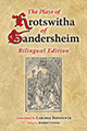 The Plays of Hrotswitha of Gandersheim: Bilingual Edition