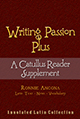 Writing Passion Plus: A Catullus Reader Supplement - Poems 6, 16, 32 and 57