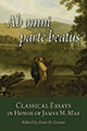 Ab omni parte beatus: Classical Essays in Honor of James M. May