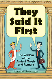 They Said It First The Wisdom of the Ancient Greeks and Romans