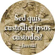 Sed quis custodiet ipsos custodes? :But who will guard the guards themselves?