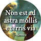 Non est ad astra mollis e terris via:The trip from the earth to the stars is not an easy one
