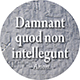 Damnant quod non intellegunt: They condemn what they do not understand