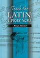Teach the Latin, I Pray You