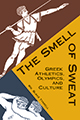 The Smell of Sweat: Greek Athletics, Olympics, and Culture