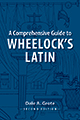 A Comprehensive Guide to Wheelock's Latin: 2nd edition