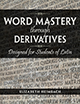 Word Mastery through Derivatives Designed for Students of Latin