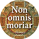 Non omnis moriar: Not all of me shall die.