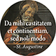 Da mihi castitatem et continentiam, sed noli modo: Grant me chastity and self-control but not yet