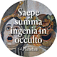 Saepe summa ingenia in occulto: Often the greatest minds lie hidden.