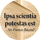 Ipsa scientia potestas est.: Knowledge itself is power