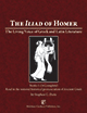The Iliad of Homer : The Living Voice of Greek and Latin Literature