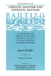 Baptizo: Christic Baptism and Patristic Baptism: An Inquiry into the Meaning of the Word