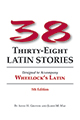Thirty-eight Latin Stories: 5th edition Designed to Accompany Wheelock's Latin (7th Edition)