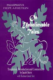 On Unbelievable Tales: Palaephatus: Peri Apiston