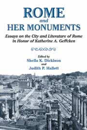 Rome and Her Monuments: Essays on the City and Literature of Rome in Honor of Katherine A. Geffcken