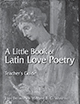 A Little Book of Latin Love Poetry: A Transitional Reader for Catullus, Horace, and Ovid - Teacher's Guide