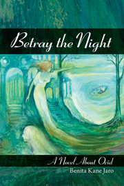 Betray the Night: A Novel about Ovid