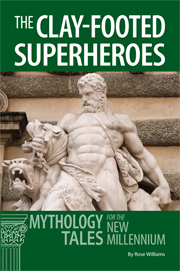 The Clay-footed SuperHeroes: Mythology Tales for the New Millennium