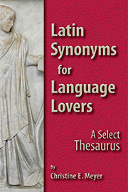 Latin Synonyms for Language Lovers : A Select Thesaurus